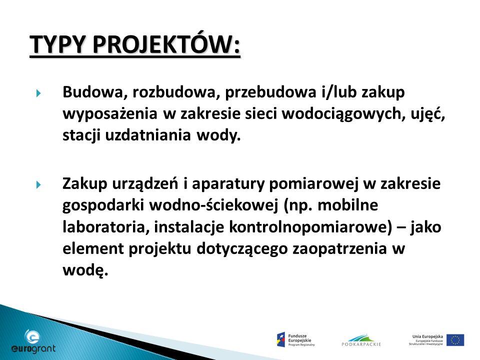 TYPY PROJEKTÓW:  Budowa, rozbudowa, przebudowa i/lub zakup wyposażenia w zakresie sieci wodociągowych, ujęć, stacji uzdatniania wody.