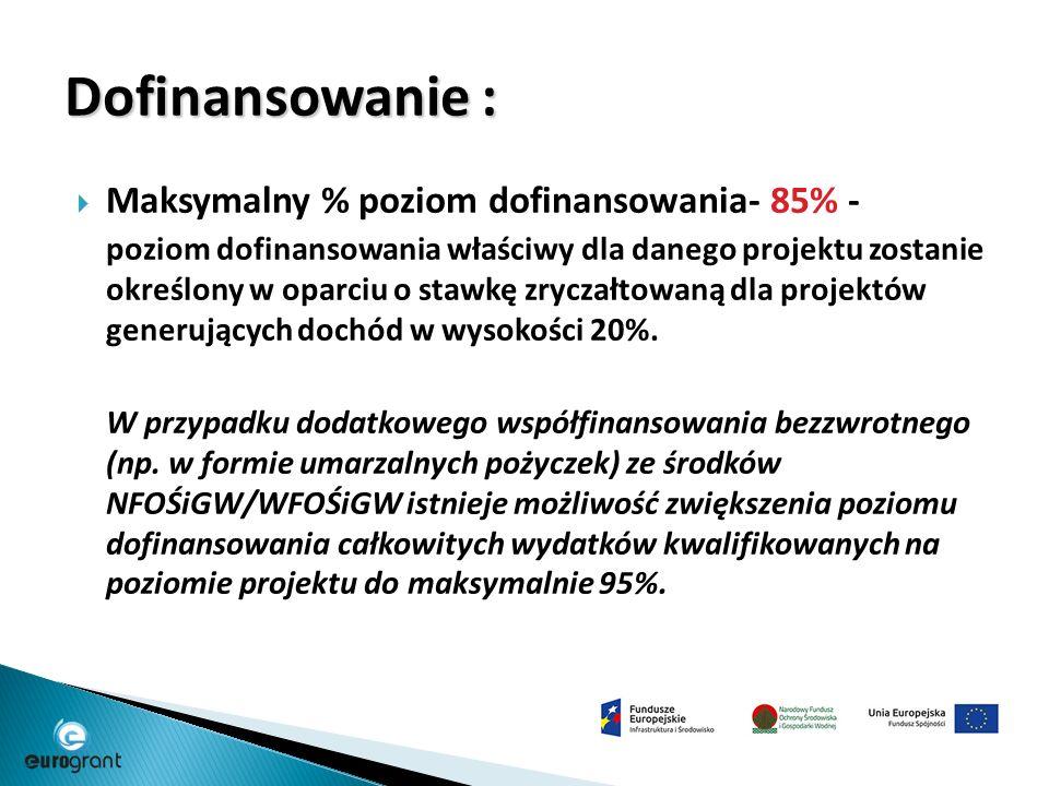  Maksymalny % poziom dofinansowania- 85% - poziom dofinansowania właściwy dla danego projektu zostanie określony w oparciu o stawkę zryczałtowaną dla projektów generujących dochód w wysokości 20%.