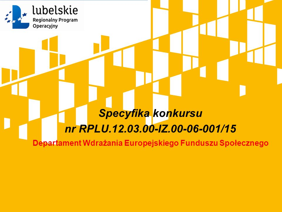 Specyfika konkursu nr RPLU.12.03.00-IZ.00-06-001/15 Departament Wdrażania Europejskiego Funduszu Społecznego