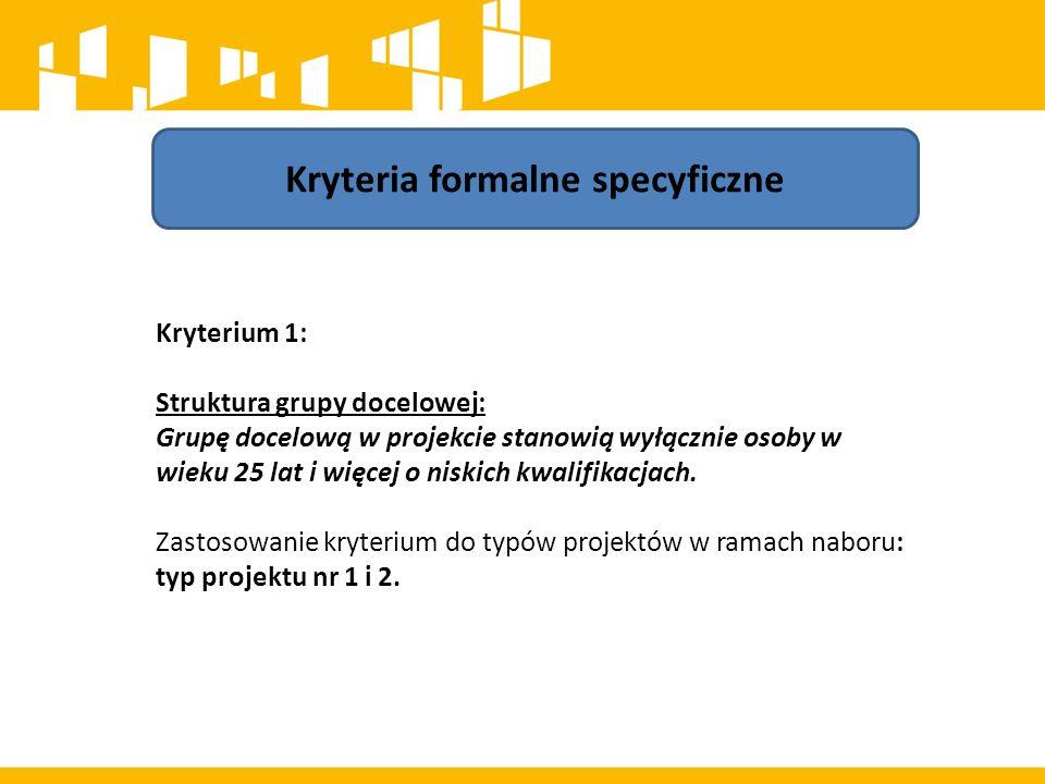 Kryteria formalne specyficzne Kryterium 1: Struktura grupy docelowej: Grupę docelową w projekcie stanowią wyłącznie osoby w wieku 25 lat i więcej o ni