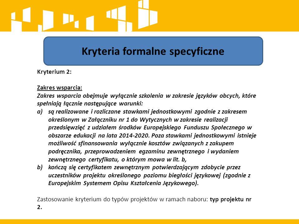 Kryteria formalne specyficzne Kryterium 2: Zakres wsparcia: Zakres wsparcia obejmuje wyłącznie szkolenia w zakresie języków obcych, które spełniają łą
