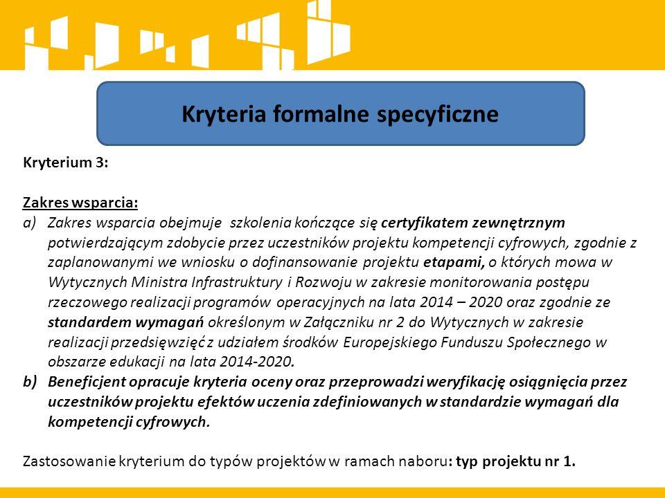 Kryteria formalne specyficzne Kryterium 3: Zakres wsparcia: a)Zakres wsparcia obejmuje szkolenia kończące się certyfikatem zewnętrznym potwierdzającym