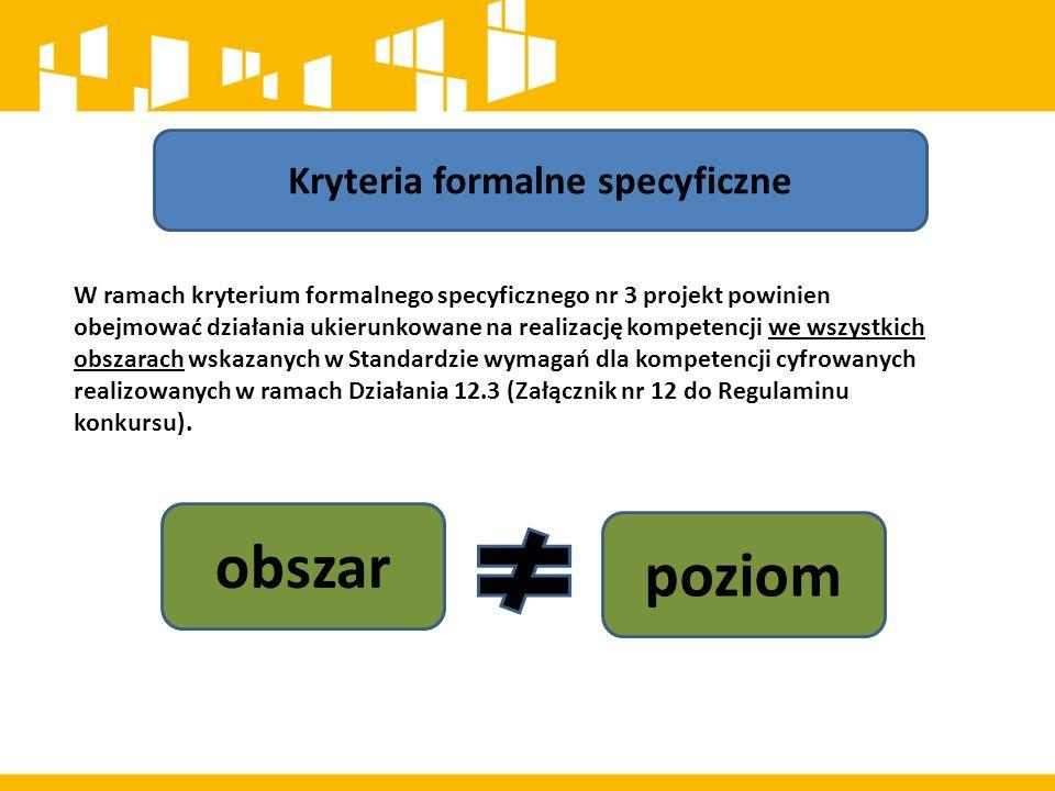 Kryteria formalne specyficzne W ramach kryterium formalnego specyficznego nr 3 projekt powinien obejmować działania ukierunkowane na realizację kompet