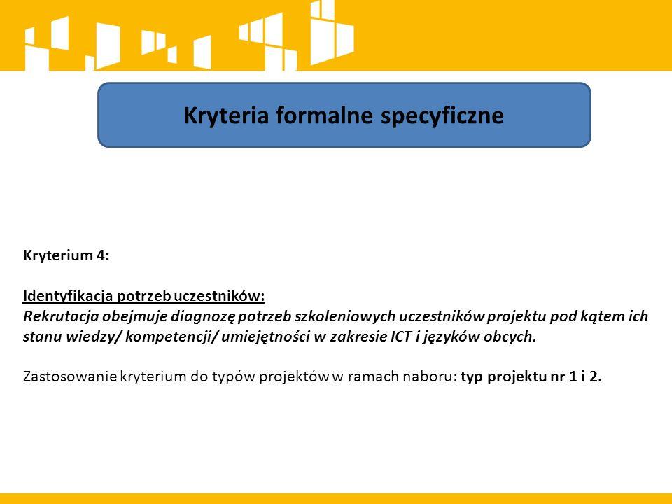 Kryteria formalne specyficzne Kryterium 4: Identyfikacja potrzeb uczestników: Rekrutacja obejmuje diagnozę potrzeb szkoleniowych uczestników projektu