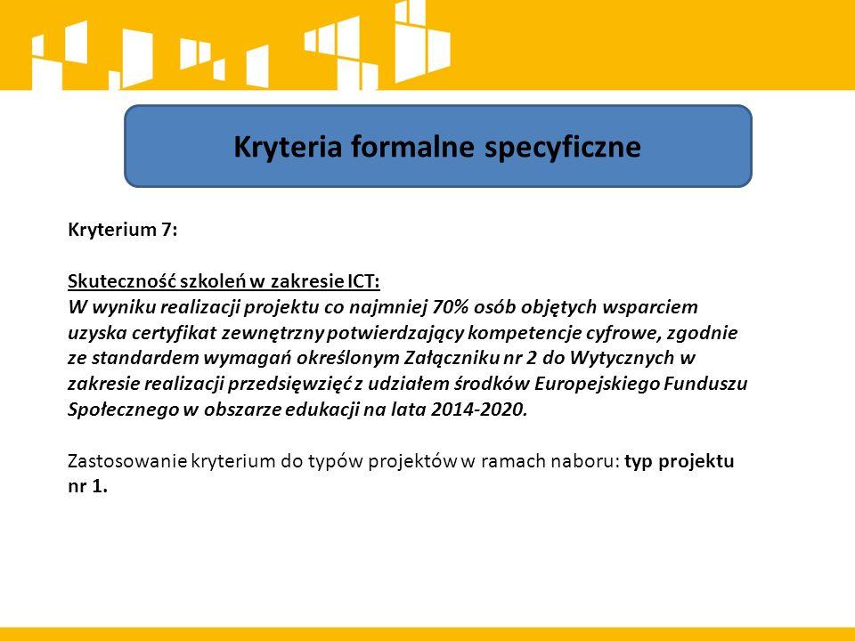Kryteria formalne specyficzne Kryterium 7: Skuteczność szkoleń w zakresie ICT: W wyniku realizacji projektu co najmniej 70% osób objętych wsparciem uz