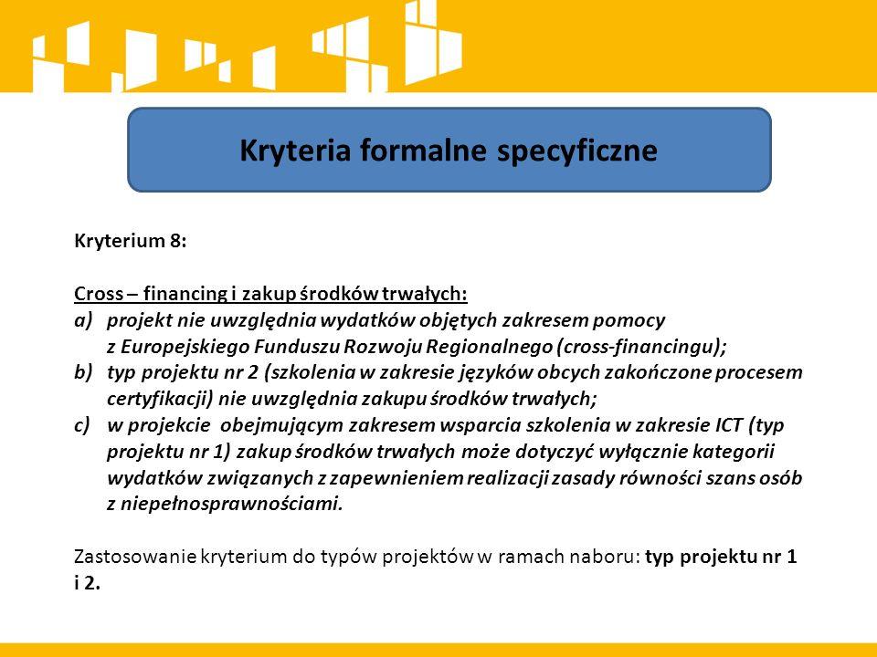 Kryteria formalne specyficzne Kryterium 8: Cross – financing i zakup środków trwałych: a)projekt nie uwzględnia wydatków objętych zakresem pomocy z Eu