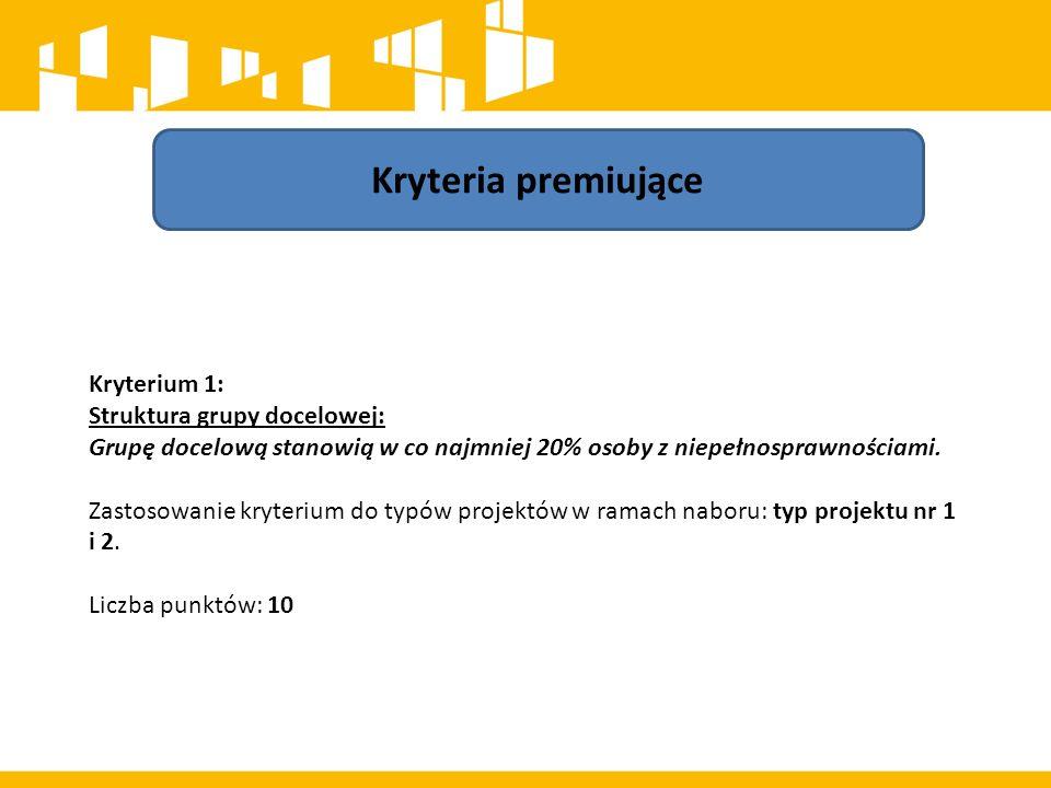Kryteria premiujące Kryterium 1: Struktura grupy docelowej: Grupę docelową stanowią w co najmniej 20% osoby z niepełnosprawnościami. Zastosowanie kryt