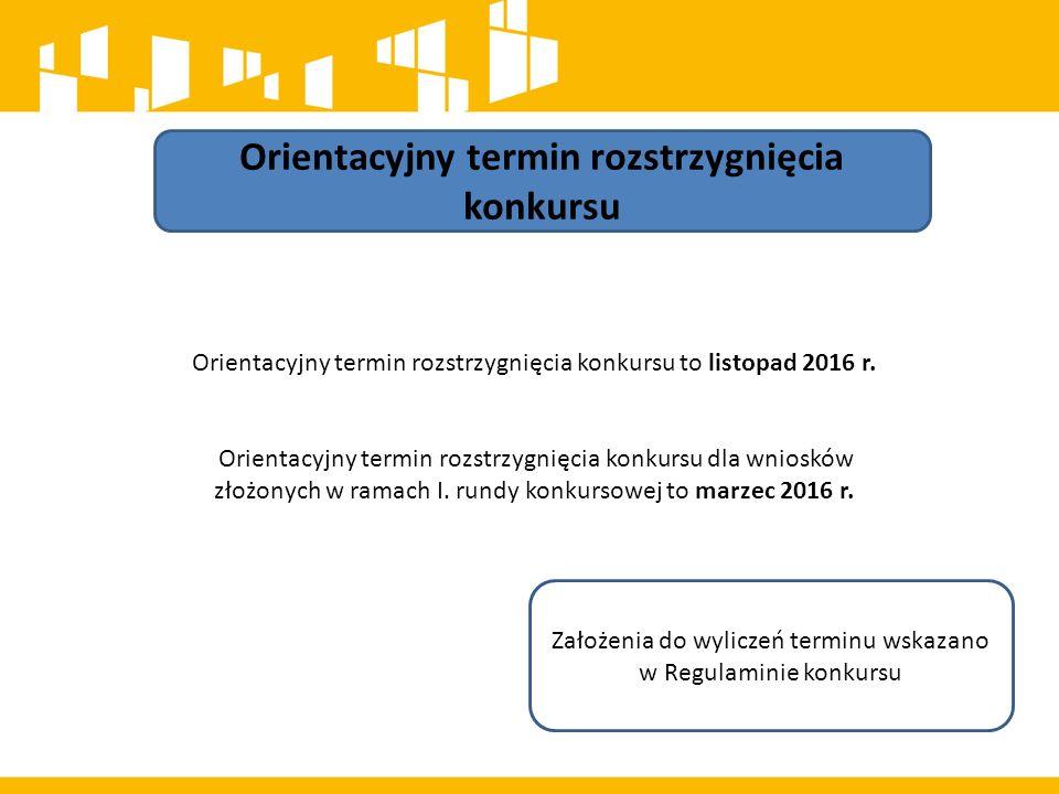 Orientacyjny termin rozstrzygnięcia konkursu Orientacyjny termin rozstrzygnięcia konkursu to listopad 2016 r. Orientacyjny termin rozstrzygnięcia konk