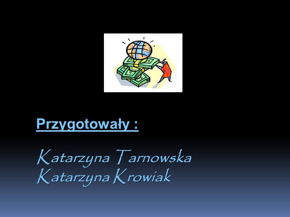 Przygotowały : Katarzyna Tarnowska Katarzyna Krowiak