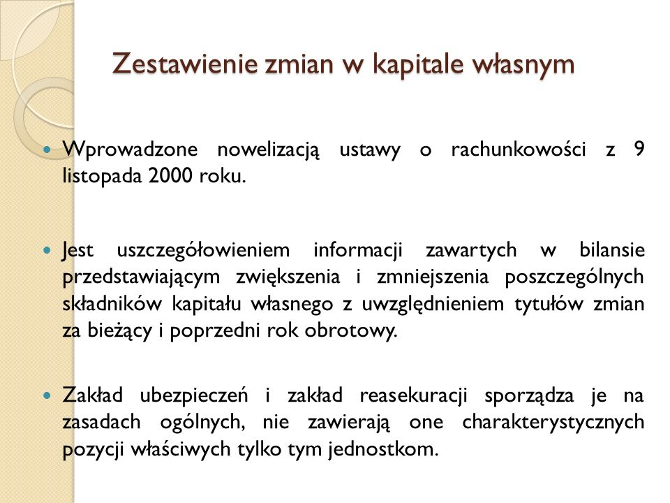 Zestawienie zmian w kapitale własnym Wprowadzone nowelizacją ustawy o rachunkowości z 9 listopada 2000 roku. Jest uszczegółowieniem informacji zawarty