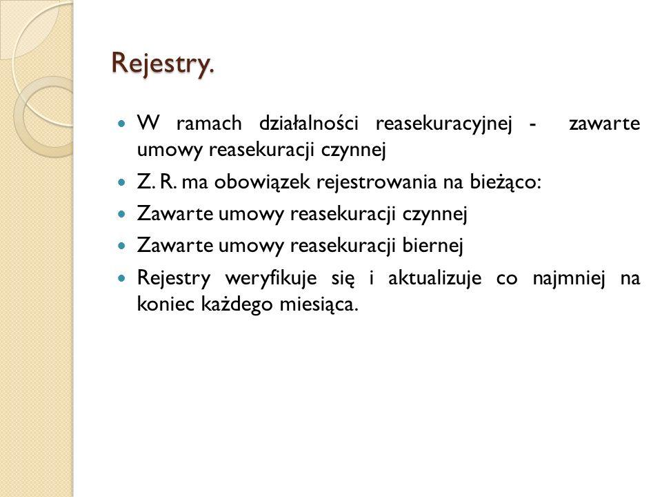 Rejestry. W ramach działalności reasekuracyjnej - zawarte umowy reasekuracji czynnej Z. R. ma obowiązek rejestrowania na bieżąco: Zawarte umowy reasek