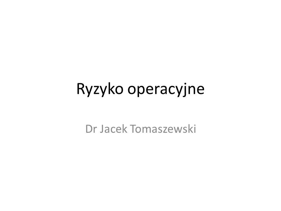 Ryzyko operacyjne Dr Jacek Tomaszewski