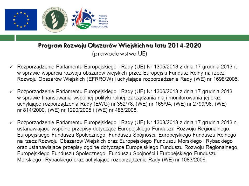 Program Rozwoju Obszarów Wiejskich na lata 2014-2020 (prawodawstwo UE) Rozporządzenie Parlamentu Europejskiego i Rady (UE) Nr 1305/2013 z dnia 17 grud