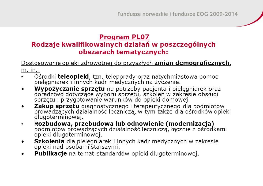 Program PL07 Rodzaje kwalifikowa l nych działań w poszczególnych obszarach tematycznych: Dostosowanie opieki zdrowotnej do przyszłych zmian demograficznych, m.