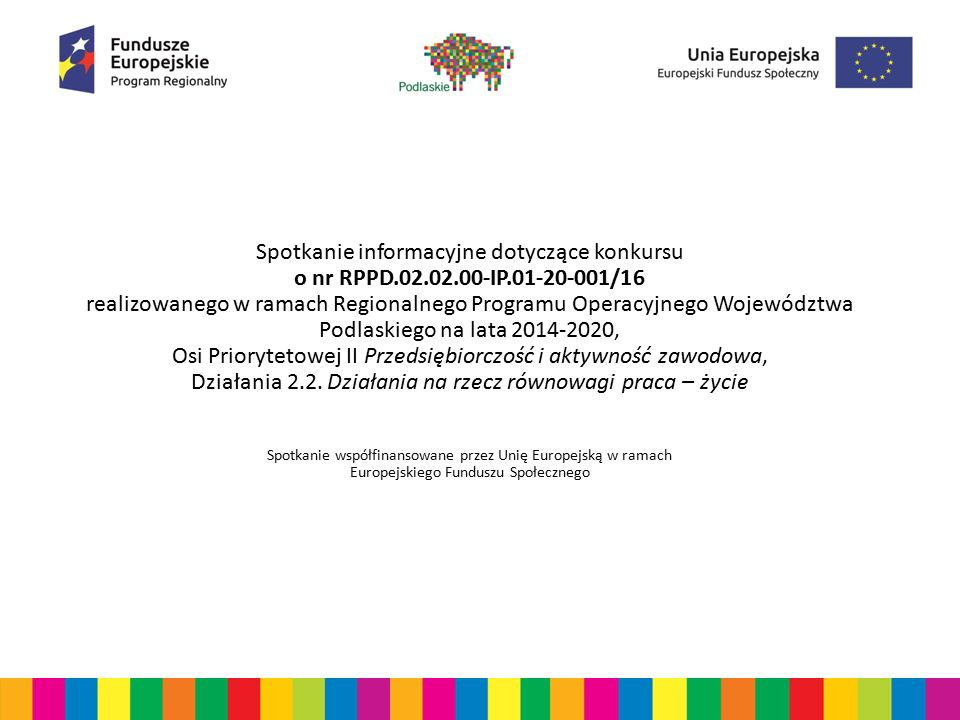 Cele szczegółowe działania/interwencji Przedmiotem konkursu są projekty realizowane w ramach Osi priorytetowej II Przedsiębiorczość i aktywność zawodowa, Działania 2.2.