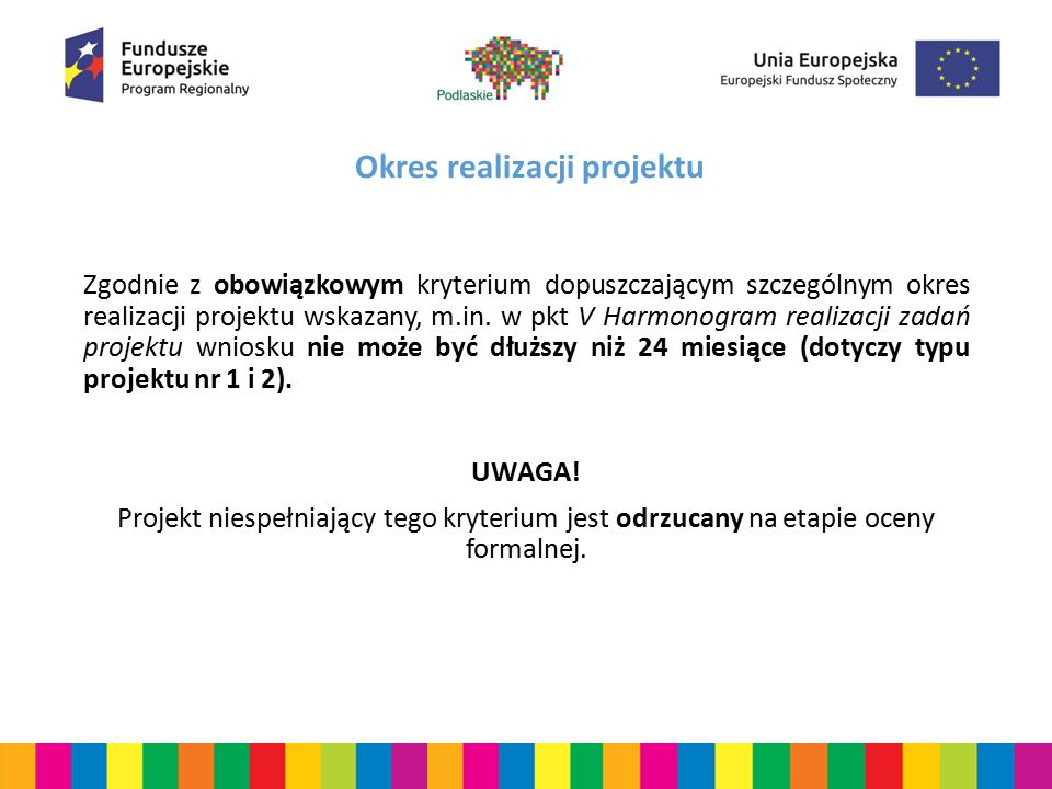 Okres realizacji projektu Zgodnie z obowiązkowym kryterium dopuszczającym szczególnym okres realizacji projektu wskazany, m.in. w pkt V Harmonogram re