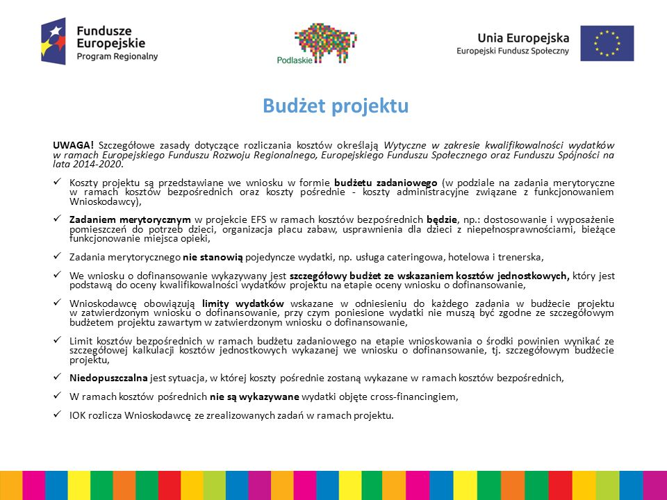 Budżet projektu UWAGA! Szczegółowe zasady dotyczące rozliczania kosztów określają Wytyczne w zakresie kwalifikowalności wydatków w ramach Europejskieg
