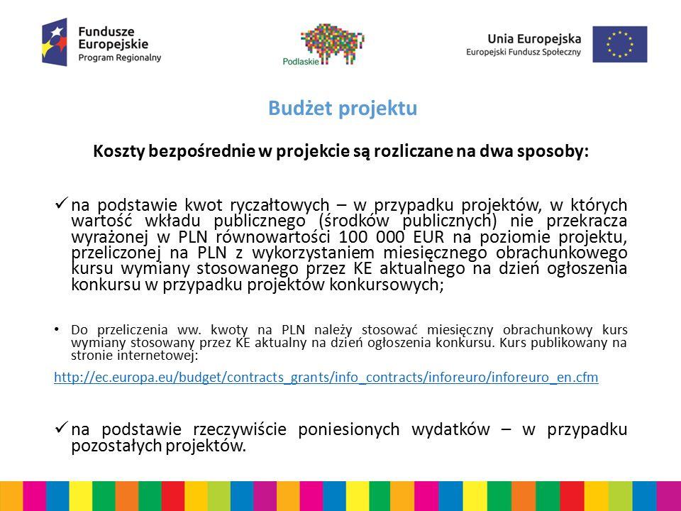 Budżet projektu Koszty bezpośrednie w projekcie są rozliczane na dwa sposoby: na podstawie kwot ryczałtowych – w przypadku projektów, w których wartość wkładu publicznego (środków publicznych) nie przekracza wyrażonej w PLN równowartości 100 000 EUR na poziomie projektu, przeliczonej na PLN z wykorzystaniem miesięcznego obrachunkowego kursu wymiany stosowanego przez KE aktualnego na dzień ogłoszenia konkursu w przypadku projektów konkursowych; Do przeliczenia ww.