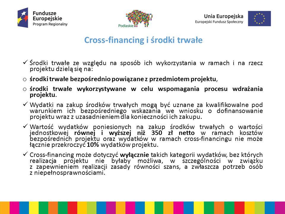 Cross-financing i środki trwałe Środki trwałe ze względu na sposób ich wykorzystania w ramach i na rzecz projektu dzielą się na: o środki trwałe bezpo