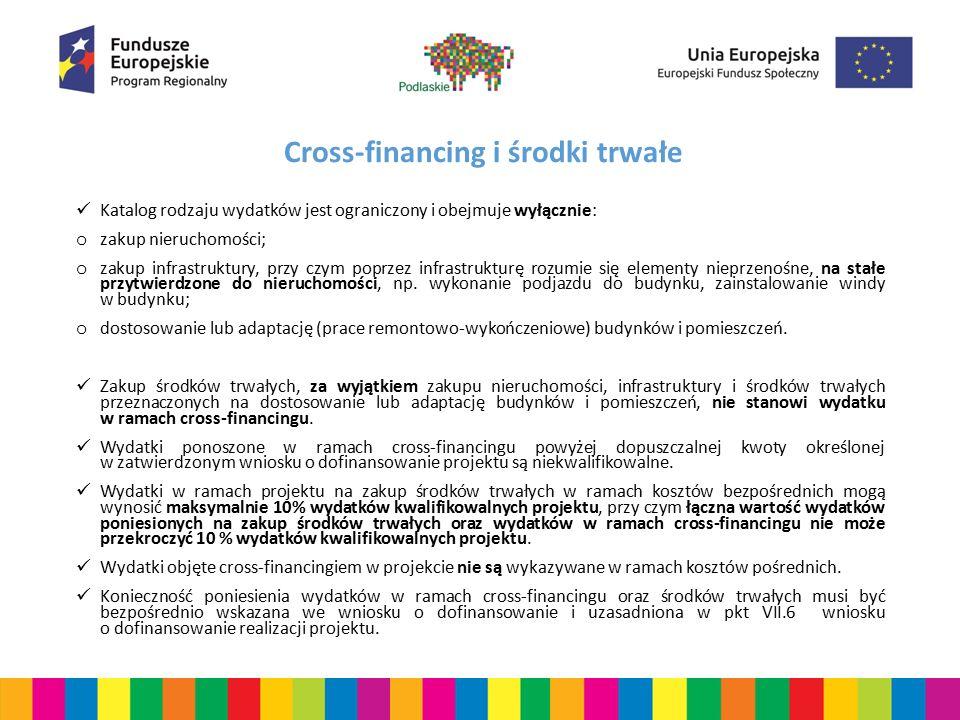 Cross-financing i środki trwałe Katalog rodzaju wydatków jest ograniczony i obejmuje wyłącznie: o zakup nieruchomości; o zakup infrastruktury, przy czym poprzez infrastrukturę rozumie się elementy nieprzenośne, na stałe przytwierdzone do nieruchomości, np.