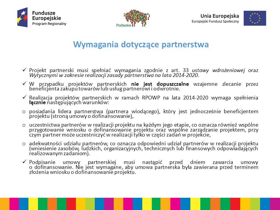 Wymagania dotyczące partnerstwa Projekt partnerski musi spełniać wymagania zgodnie z art. 33 ustawy wdrożeniowej oraz Wytycznymi w zakresie realizacji