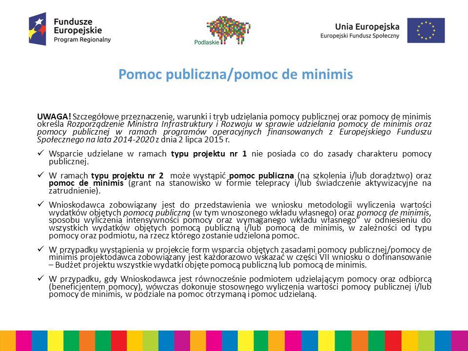 Pomoc publiczna/pomoc de minimis UWAGA! Szczegółowe przeznaczenie, warunki i tryb udzielania pomocy publicznej oraz pomocy de minimis określa Rozporzą