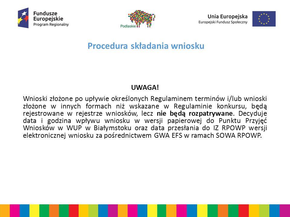 Procedura składania wniosku Ocenie nie będą podlegały wnioski o dofinansowanie: złożone tylko w wersji elektronicznej (XML) za pomocą systemu GWA EFS w ramach SOWA RPOWP w terminie określonym w Regulaminie konkursu, brak 2 egzemplarzy w wersji papierowej wniosku o dofinansowanie oraz Potwierdzenia Przesłania do IZ RPOWP Elektronicznej Wersji Wniosku O Dofinansowanie; złożone w wersji elektronicznej (XML) za pomocą systemu GWA EFS w ramach SOWA RPOWP w terminie określonym w Regulaminie konkursu, 2 egzemplarze w wersji papierowej wniosku o dofinansowanie wraz z załącznikami oraz Potwierdzenie Przesłania do IZ RPOWP Elektronicznej Wersji Wniosku O Dofinansowanie po terminie określonym w niniejszym Regulaminie; brak wniosku w wersji elektronicznej (XML) złożonego za pomocą systemu GWA EFS w ramach SOWA RPOWP.