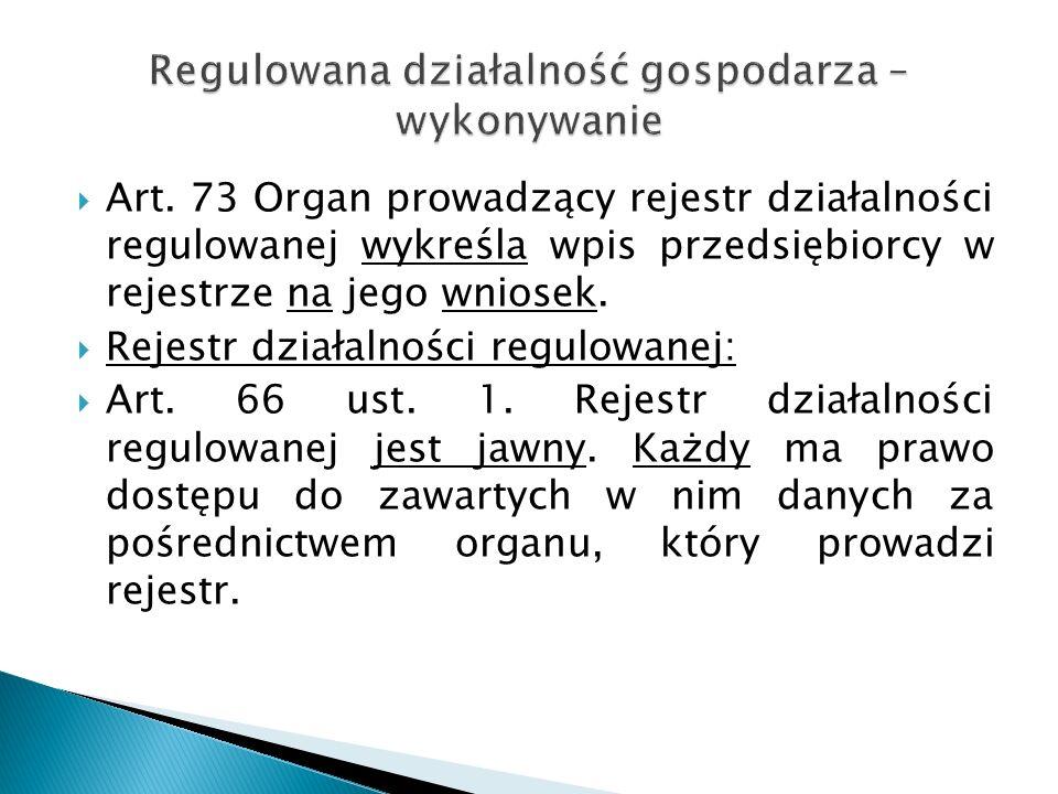  Art. 73 Organ prowadzący rejestr działalności regulowanej wykreśla wpis przedsiębiorcy w rejestrze na jego wniosek.  Rejestr działalności regulowan