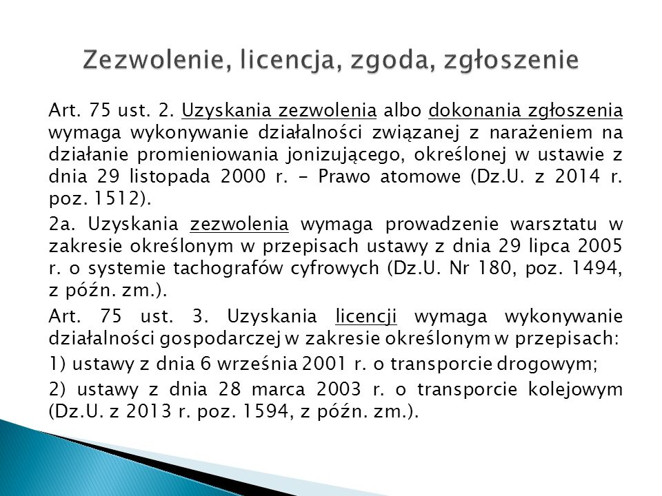 Art. 75 ust. 2. Uzyskania zezwolenia albo dokonania zgłoszenia wymaga wykonywanie działalności związanej z narażeniem na działanie promieniowania joni