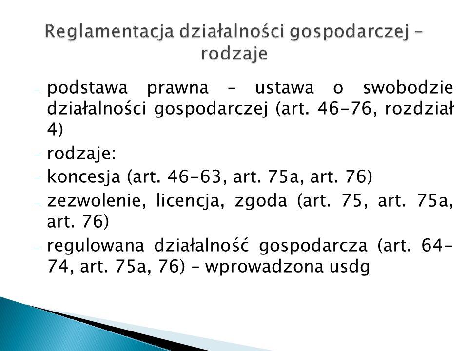 - podstawa prawna – ustawa o swobodzie działalności gospodarczej (art. 46-76, rozdział 4) - rodzaje: - koncesja (art. 46-63, art. 75a, art. 76) - zezw