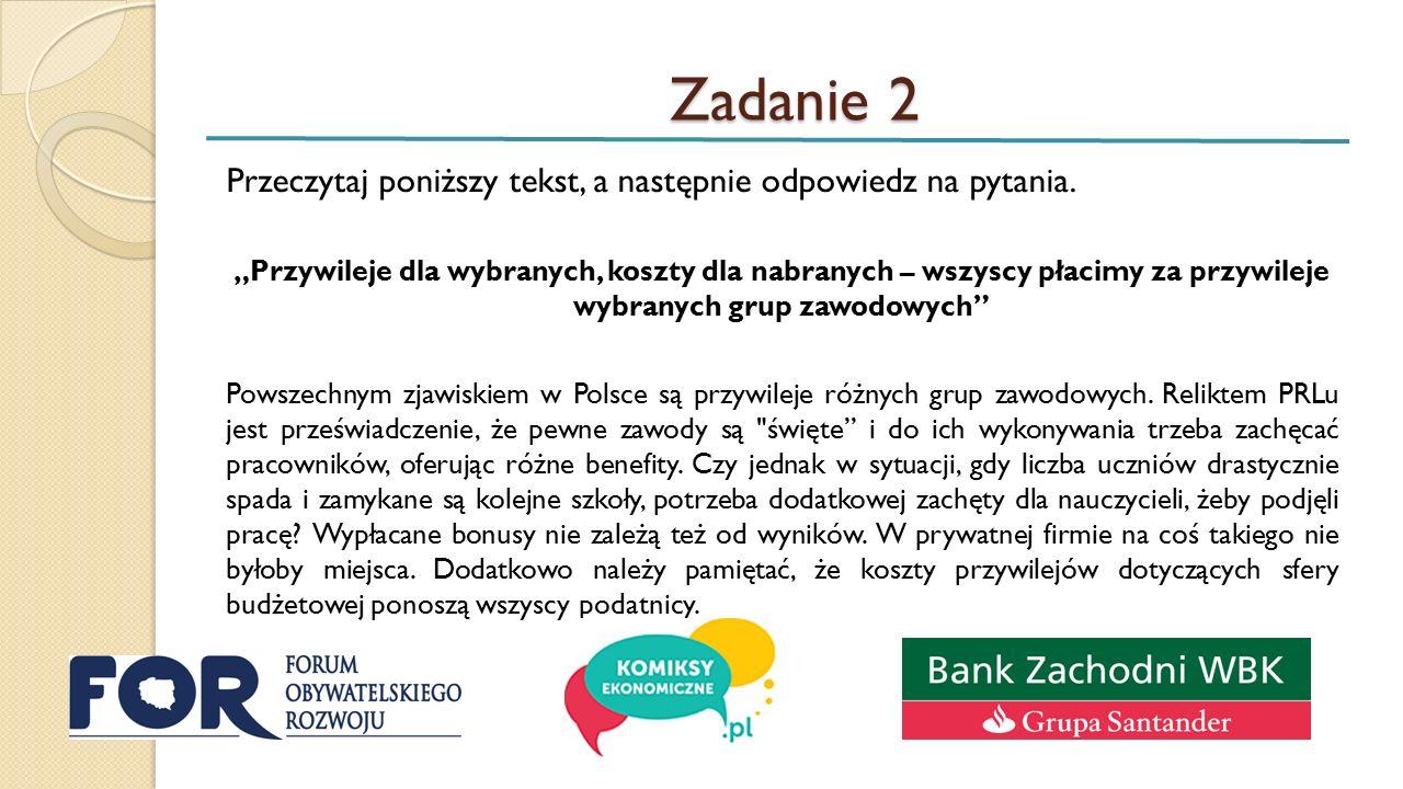 Zadanie 2 Wysokie koszty funkcjonowania przywilejów pokazuje jedna z publikacji Forum Obywatelskiego Rozwoju.