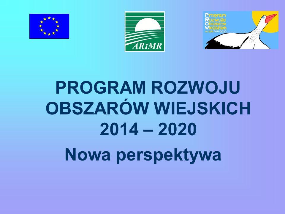 PROGRAM ROZWOJU OBSZARÓW WIEJSKICH 2014 – 2020 Nowa perspektywa