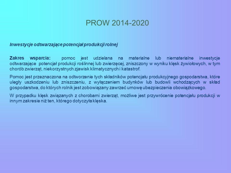 PROW 2014-2020 Inwestycje odtwarzające potencjał produkcji rolnej Zakres wsparcia: pomoc jest udzielana na materialne lub niematerialne inwestycje odt