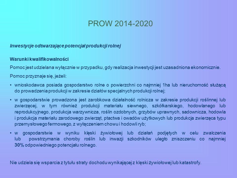 PROW 2014-2020 Inwestycje odtwarzające potencjał produkcji rolnej Warunki kwalifikowalności Pomoc jest udzielana wyłącznie w przypadku, gdy realizacja