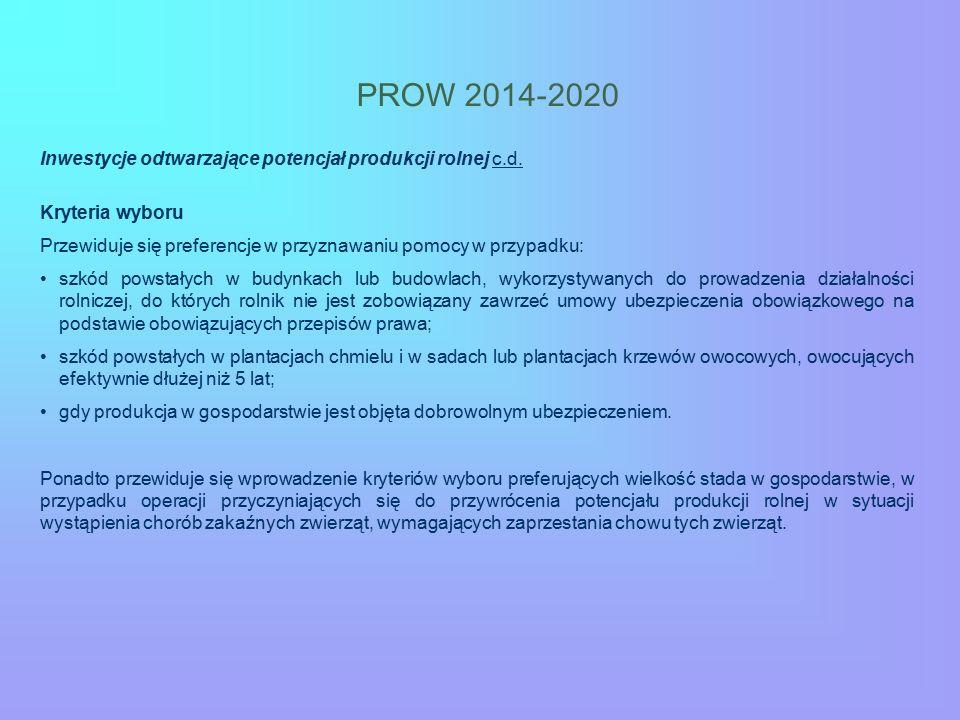 PROW 2014-2020 Inwestycje odtwarzające potencjał produkcji rolnej c.d. Kryteria wyboru Przewiduje się preferencje w przyznawaniu pomocy w przypadku: s