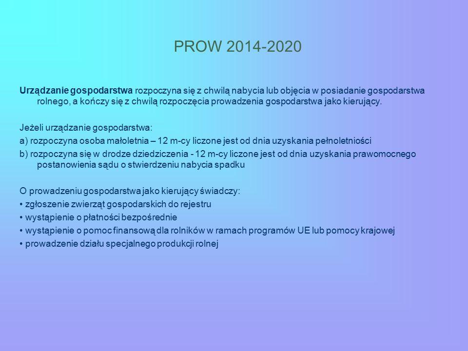 PROW 2014-2020 Urządzanie gospodarstwa rozpoczyna się z chwilą nabycia lub objęcia w posiadanie gospodarstwa rolnego, a kończy się z chwilą rozpoczęcia prowadzenia gospodarstwa jako kierujący.