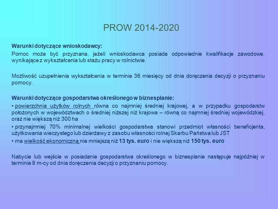 PROW 2014-2020 Warunki dotyczące wnioskodawcy: Pomoc może być przyznana, jeżeli wnioskodawca posiada odpowiednie kwalifikacje zawodowe, wynikające z wykształcenia lub stażu pracy w rolnictwie.