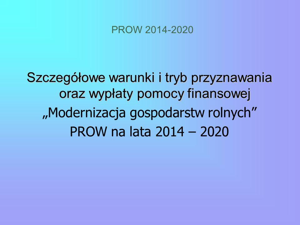"""PROW 2014-2020 Szczegółowe warunki i tryb przyznawania oraz wypłaty pomocy finansowej """"Modernizacja gospodarstw rolnych"""" PROW na lata 2014 – 2020"""