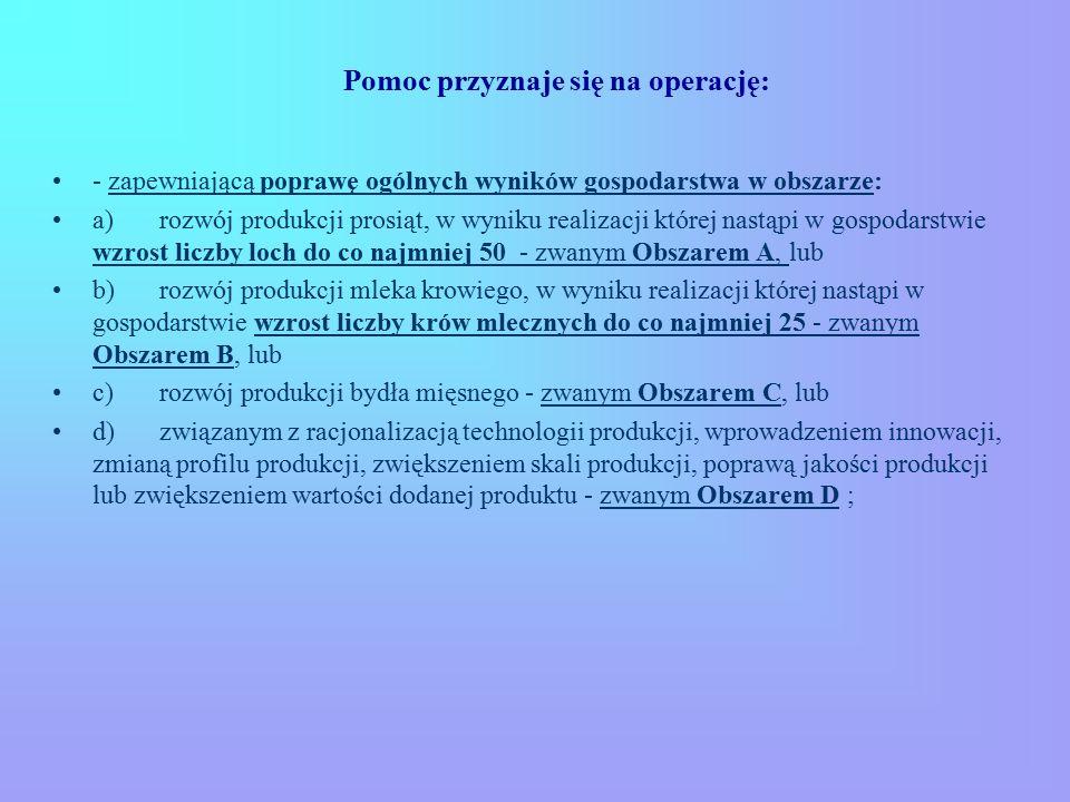 Pomoc przyznaje się na operację: - zapewniającą poprawę ogólnych wyników gospodarstwa w obszarze: a) rozwój produkcji prosiąt, w wyniku realizacji któ