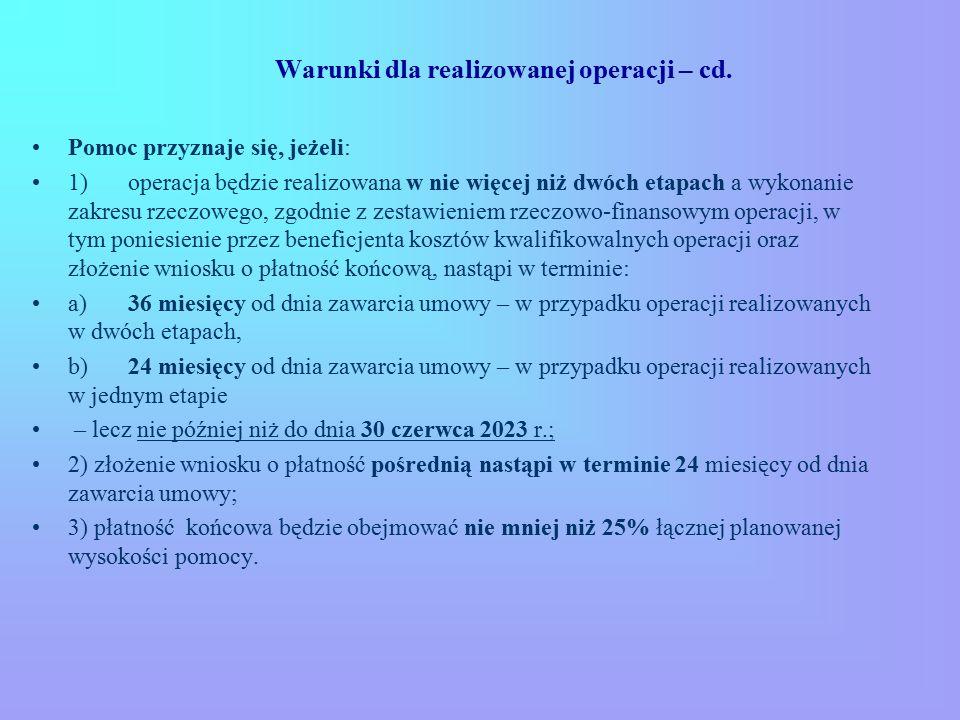 Warunki dla realizowanej operacji – cd. Pomoc przyznaje się, jeżeli: 1) operacja będzie realizowana w nie więcej niż dwóch etapach a wykonanie zakresu