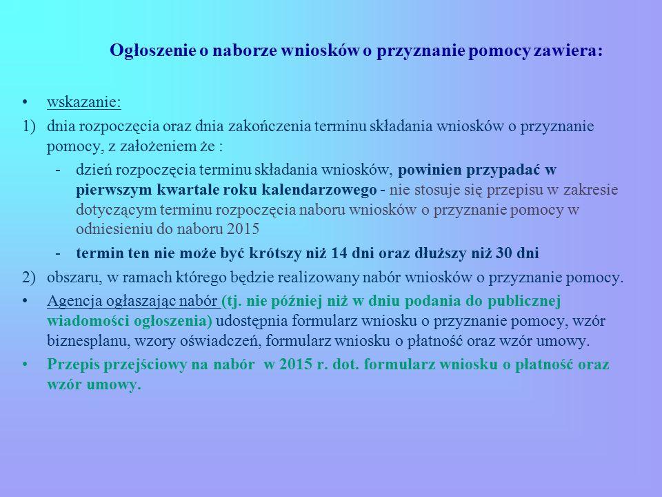Ogłoszenie o naborze wniosków o przyznanie pomocy zawiera: wskazanie: 1)dnia rozpoczęcia oraz dnia zakończenia terminu składania wniosków o przyznanie