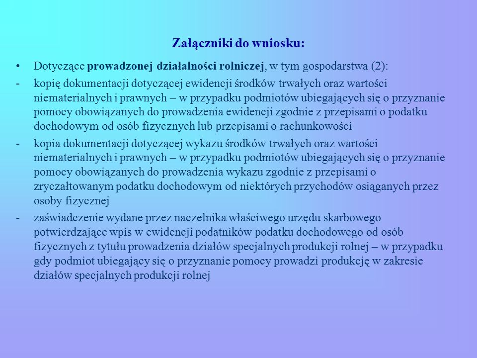 Załączniki do wniosku: Dotyczące prowadzonej działalności rolniczej, w tym gospodarstwa (2): -kopię dokumentacji dotyczącej ewidencji środków trwałych