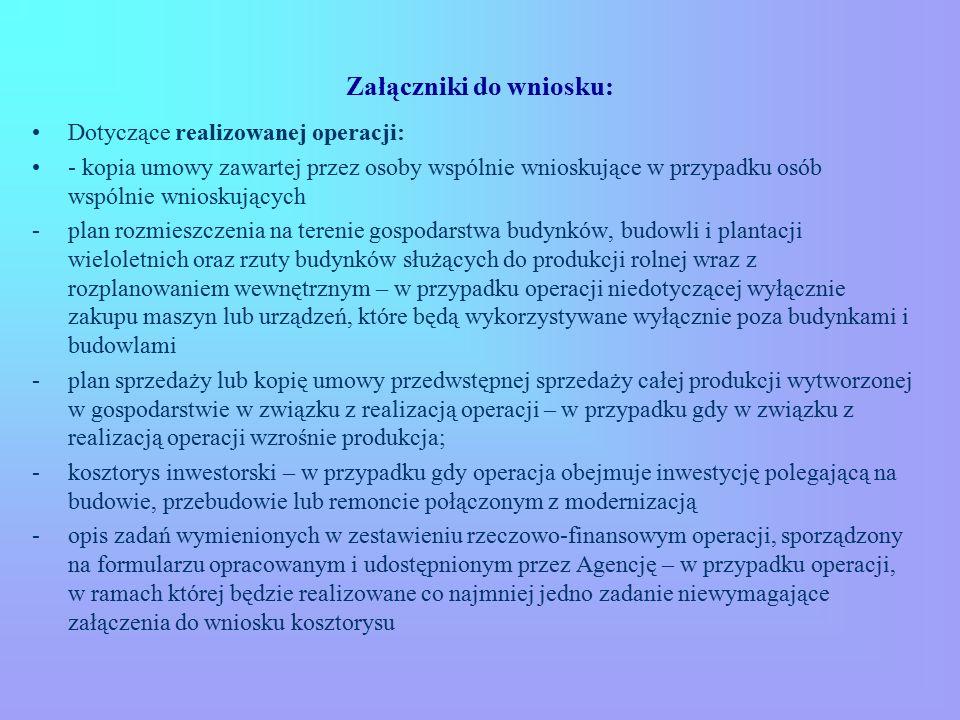 Załączniki do wniosku: Dotyczące realizowanej operacji: - kopia umowy zawartej przez osoby wspólnie wnioskujące w przypadku osób wspólnie wnioskującyc
