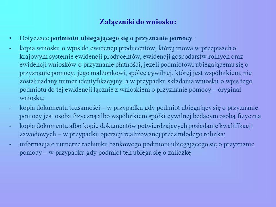 Załączniki do wniosku: Dotyczące podmiotu ubiegającego się o przyznanie pomocy : -kopia wniosku o wpis do ewidencji producentów, której mowa w przepis