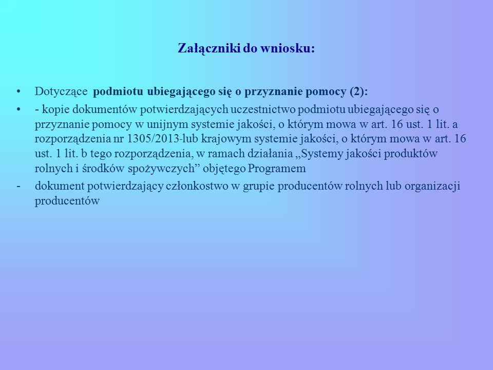 Załączniki do wniosku: Dotyczące podmiotu ubiegającego się o przyznanie pomocy (2): - kopie dokumentów potwierdzających uczestnictwo podmiotu ubiegającego się o przyznanie pomocy w unijnym systemie jakości, o którym mowa w art.