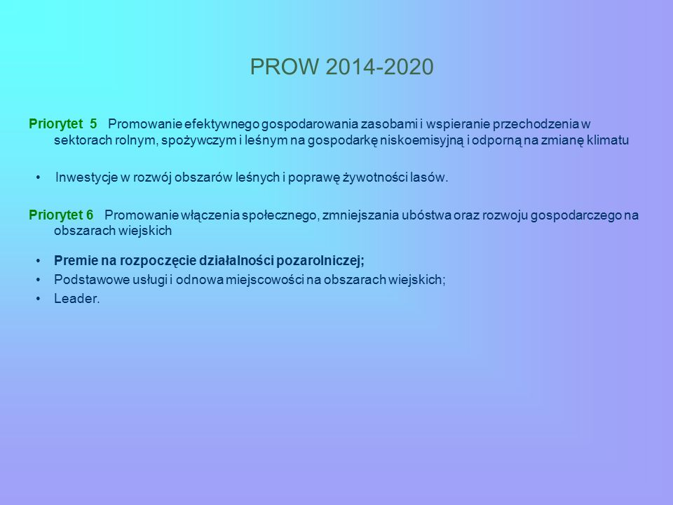 PROW 2014-2020 Priorytet 5 Promowanie efektywnego gospodarowania zasobami i wspieranie przechodzenia w sektorach rolnym, spożywczym i leśnym na gospodarkę niskoemisyjną i odporną na zmianę klimatu Inwestycje w rozwój obszarów leśnych i poprawę żywotności lasów.