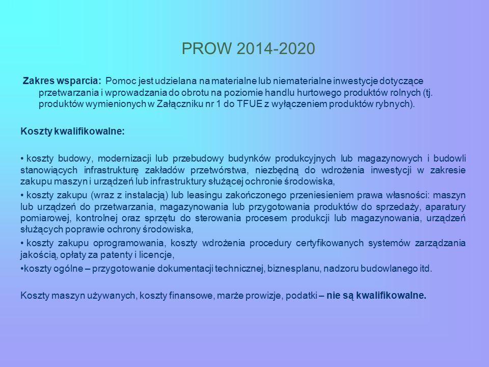 PROW 2014-2020 Zakres wsparcia: Pomoc jest udzielana na materialne lub niematerialne inwestycje dotyczące przetwarzania i wprowadzania do obrotu na poziomie handlu hurtowego produktów rolnych (tj.
