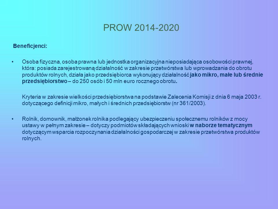 PROW 2014-2020 Beneficjenci: Osoba fizyczna, osoba prawna lub jednostka organizacyjna nieposiadająca osobowości prawnej, która: posiada zarejestrowaną działalność w zakresie przetwórstwa lub wprowadzania do obrotu produktów rolnych, działa jako przedsiębiorca wykonujący działalność jako mikro, małe lub średnie przedsiębiorstwo – do 250 osób i 50 mln euro rocznego obrotu.