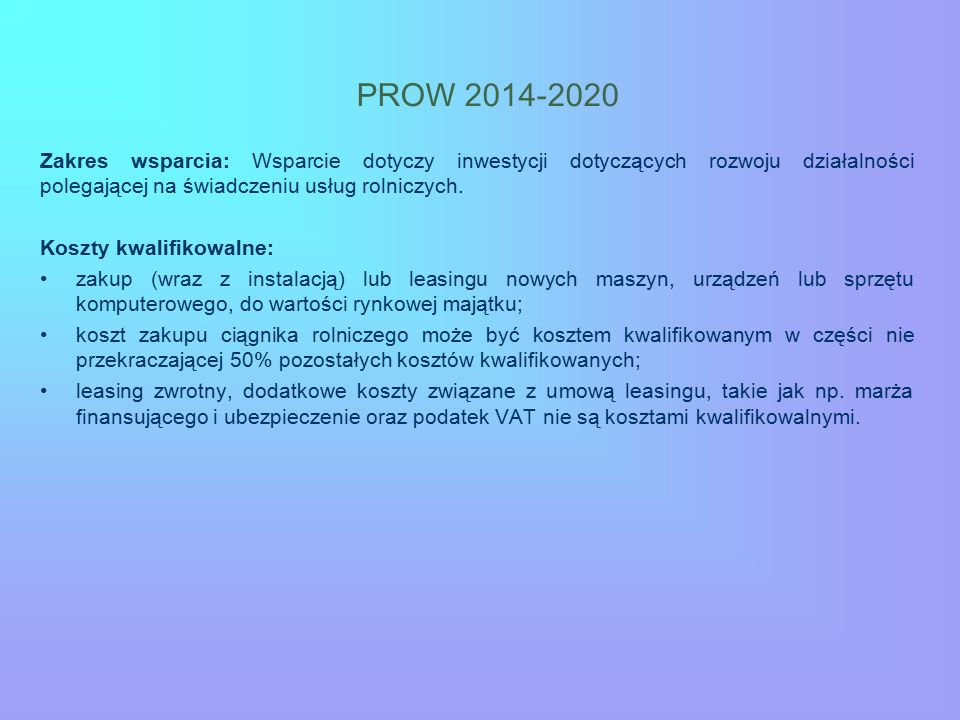 PROW 2014-2020 Zakres wsparcia: Wsparcie dotyczy inwestycji dotyczących rozwoju działalności polegającej na świadczeniu usług rolniczych.