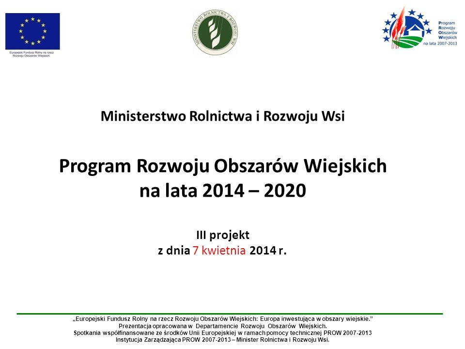 Ministerstwo Rolnictwa i Rozwoju Wsi Program Rozwoju Obszarów Wiejskich na lata 2014 – 2020 III projekt z dnia 7 kwietnia 2014 r.